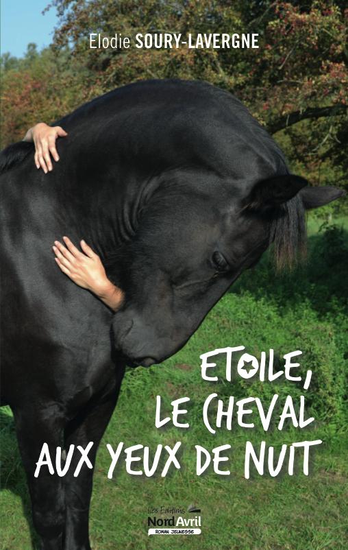Étoile, le cheval aux yeux de nuit d'Élodie Soury-Lavergne