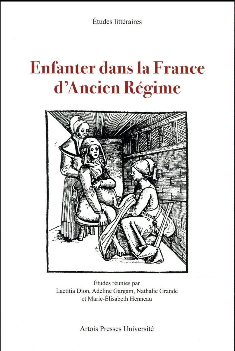Enfanter dans la France d'Ancien Régime, Laetitia Dion, Adeline Gragam, Nathalie Grande et Marie-Elisabeth Henneau