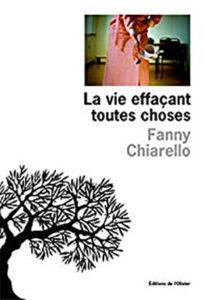 La vie effaçant toutes choses, de Fanny Chiarello