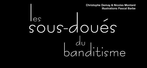 """DailyNord publie """"Les sous-doués du banditisme"""" : dix livres à gagner dès la semaine prochaine !"""